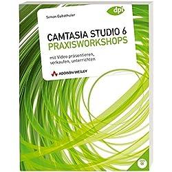 Camtasia Studio 6 - Praxisworkshops: Mit Videos präsentieren, verkaufen und unterrichten