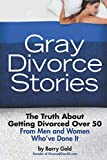 Gray Divorce Stories: The Truth About Getting Divorced Over 50 From Men and Women Who've Done It
