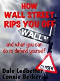 How Wall Street Rips You Off - and what you can do to defend yourself