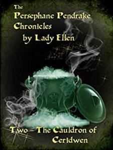 The Persephane Pendrake Chronicles-Two-The Cauldron Of Ceridwen by Lady Ellen (Deb Baker)