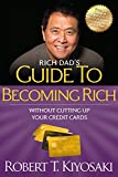 Rich Dad's Guide to Becoming Rich Without Cutting Up Your Credit Cards: Turn 'Bad Debt' into 'Good Debt'