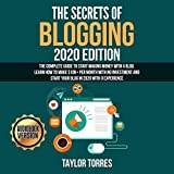 The Secrets of Blogging 2020 Edition: The Complete Guide to Start Making Money with a Blog. Learn How to Make $10k+ per Month with No Investment and Start Your Blog in 2020 with 0 Experience
