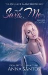 Save Me: Prequel (The Angels of Paris Chronicles Book 4) by [Santos, Anna]