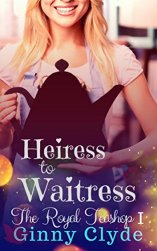 Heiress to Waitress (The Royal Tea Shop Book 1) by [Clyde, Ginny]