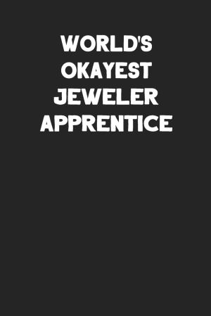 World's Okayest Jeweler Apprentice: Blank Lined Composition Notebook Journals to Write In