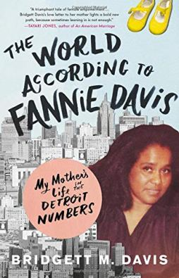 The World According to Fannie Davis: My Mother's Life in the Detroit  Numbers: Davis, Bridgett M.: 9780316558730: Amazon.com: Books