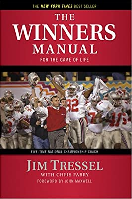 The Winners Manual: For the Game of Life: Tressel, Jim, Fabry, Chris,  Maxwell, John: 9781414325705: Amazon.com: Books