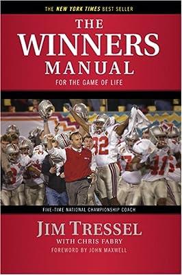 The Winners Manual: For the Game of Life: Tressel, Jim, Fabry, Chris,  Maxwell, John: 9781414325705: Amazon.com: Books