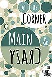 At the Corner of Main & Crazy: a novel