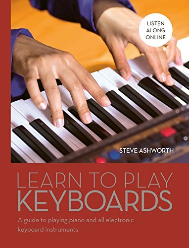 Learn to Play Keyboards: A guide to playing piano and all electronic keyboard instruments