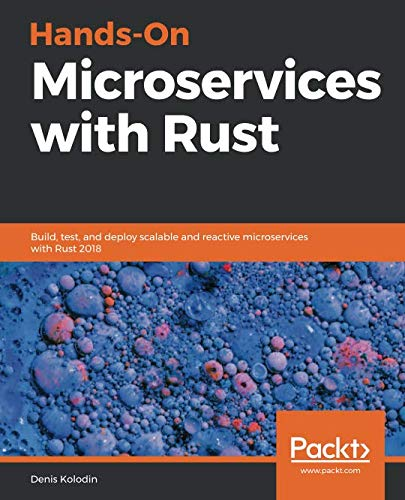 Hands-On Microservices with Rust: Build, test, and deploy scalable and reactive microservices with Rust 2018