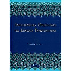 Influências Orientais na Língua Portuguesa. Os Vocábulos Árabes, Arabizados, Persas e Turcos