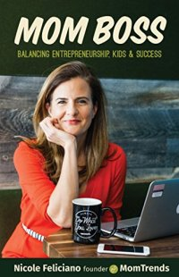 Mom Boss: Balancing Entrepreneurship, Kids & Success by [Feliciano, Nicole]