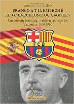 Franco a-t-il empêcher le FC Barcelone de gagner ? Une histoire politique, sociale et sportive des blaugranas 1899-1990