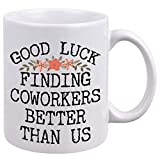 Coworker Leaving Gifts - Good Luck Finding Better Coworkers Than Us Coffee Mug - Funny New Job Going Away Retirement Farewell Gifts For Coworkers 11oz Unique Coffee Cup For Colleagues Boss Women Men