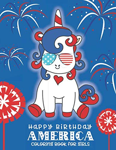 Happy Birthday America Coloring Book for Girls: A 4th of July Coloring Book for Girls (Patriotic Coloring Books for Kids)
