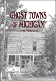 Ghost Towns of Michigan: Volume 1 (Volume 1)