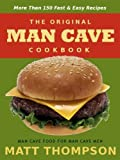 The Man Cave Cookbook: MoreThan 150 Fast and Easy Recipes for Dining In The Man Cave (The Man Cave Cookbook Series 1)