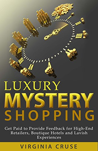 Luxury Mystery Shopping - Updated for 2017: Get Paid to Shop High-End Retailers, Boutique Hotels & Lavish Experiences