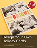 Design Your Own Holiday Cards: Three DIY Projects with Photoshop & Photoshop Elements (Fuel)
