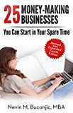 25 Money-Making Businesses You Can Start in Your Spare Time (How to Start a Business Series - Business Ideas Book 1)