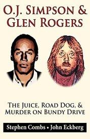 O.J. Simpson & Glen Rogers: The Juice, Road Dog, & Murder on Bundy Drive by [Combs, Stephen, Eckberg, John]