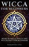 Wicca For Beginners : BOOK OF WICCA SPELLS AND WITCHCRAFT FOR BEGINNERS