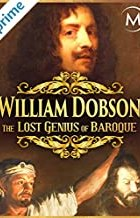 William Dobson: The Lost Genius of Baroque