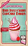 Never Trust a Skinny Cupcake Baker: A humorous culinary cozy mystery (Death by Cupcake Book 1)