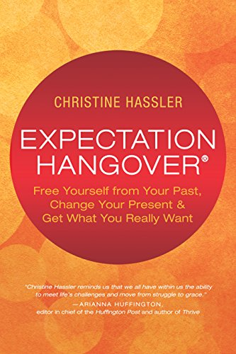 Expectation Hangover: Free Yourself from Your Past, Change Your Present and Get What You Really Want by [Hassler, Christine]