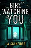 GIRL WATCHING YOU: A psychological thriller of romantic suspense
