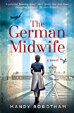 The German Midwife: A new voice in historical fiction for 2019, for fans of the book The Tattooist of Auschwitz