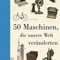50 Maschinen, die unsere Welt veränderten / Eric Chaline