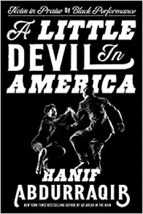 A Little Devil in America: Notes in Praise of Black Performance by Hanif Abdurraqib.