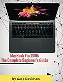 Macbook Pro 2016: The Complete Beginner's Guide
