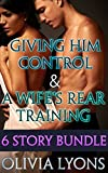 Giving Him Control / A Wife's Rear Training: Six Story Bundle