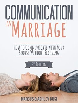 Communication in Marriage: How to Communicate with Your Spouse Without Fighting, 2nd Edition by [Kusi, Marcus, Kusi, Ashley]