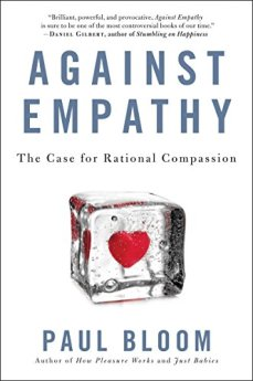 Against Empathy: The Case for Rational Compassion by [Bloom, Paul]