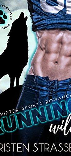 Running Wild: A Shifter Sports Romance (The Real Werewives of Alaska Book 1) by [Strassel, Kristen]
