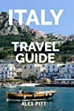 Italy Travel Guide: The ultimate traveler's Italy guidebook, history, tour book and everything Italian