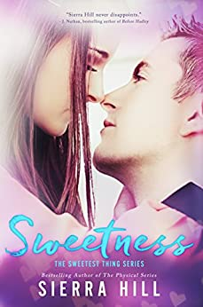 Sweetness: A College Sports Contemporary Romance (The Sweetest Thing Book 1) by [Hill, Sierra]