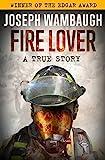 Fire Lover: A True Story