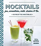 Mocktails, jus, smoothies, milkshakes and Co, 100 recettes inratables (100 % cuisine) (French Edition)