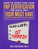 How to Study For Your FNP Certification the Quick Way.: Your Must Have Study Guide For The Boards