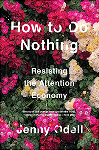"""Image result for HOW TO DO NOTHING: RESISTING THE ATTENTION ECONOMY – JENNIFER ODELL"""""""