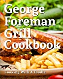 George Foreman Grill Cookbook: 101 Irresistible Indoor Grill Recipes For Busy People (George Foreman Grill Cookbook Series) (Volume 1)