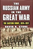 The Russian Army in the Great War: The Eastern Front, 1914-1917 (Modern War Studies)