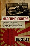 Marching Orders: The Untold Story of How the American Breaking of the Japanese Secret Codes Led to the Defeat of Nazi Germany and Japan