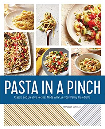 Pasta in a Pinch: Classic and Creative Recipes Made with