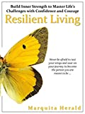 Resilient Living: Build Inner Strength to Master Life's Challenges with Confidence and Courage